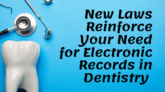 New Laws Reinforce Your Need for Electronic Records in Dentistry